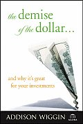 Demise Of The Dollar & Why Its Great For Your Investments