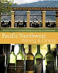 Pacific Northwest Wining & Dining The People Places Food & Drink of Washington Oregon Idaho & British Columbia