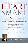 Heart Smart A Cardiologists 5 Step Plan for Detecting Preventing & Even Reversing Heart Disease