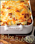 Bake Until Bubbly The Ultimate Casserole Cookbook