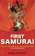 First Samurai The Life & Legend of the Warrior Rebel Taira Masakado