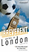 Frommers Irreverent Guide To London 6th Edition