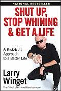 Shut Up Stop Whining & Get a Life A Kick Butt Approach to a Better Life