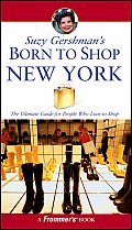 Suzy Gershman's Born to Shop New York: The Ultimate Guide for Travelers Who Love to Shop (Suzy Gershman's Born to Shop New York)