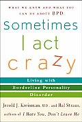 Sometimes I Act Crazy: Living with Borderline Personality Disorder Cover