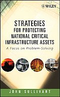 Strategies for Protecting National Critical Infrastructure Assets: A Focus on Problem-Solving