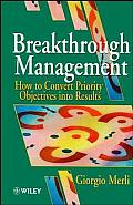 Breakthrough Management How to Convert Priority Objectives Into Results