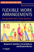 Flexible Work Arrangements: Managing the Work-Family Boundary (Wiley Series in Work, Well-Being, and Stress)