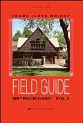 Frank Lloyd Wright Field Guide Metrochicago Volume 2