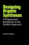 Designing Organic Syntheses : a Programmed Introduction To the Synthon Approach (78 Edition)
