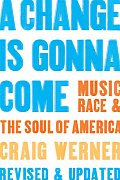 Change Is Gonna Come : Music, Race and the Soul of America (Rev 06 Edition)
