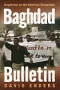 Baghdad Bulletin: Dispatches on the American Occupation