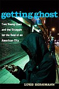 Getting Ghost: Two Young Lives and the Struggle for the Soul of an American City