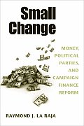 Small Change: Money, Political Parties, and Campaign Finance Reform