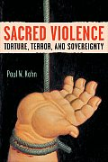 Sacred Violence: Torture, Terror, and Sovereignty (Law, Meaning, and Violence) Cover