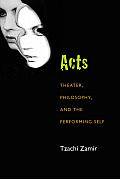 Acts: Theater, Philosophy, and the Performing Self (Theater: Theory/Text/Performance)