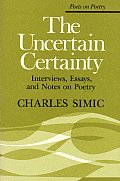 The Uncertain Certainty: Interviews, Essays, and Notes on Poetry