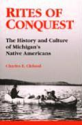 Rites of Conquest The History & Culture of Michigans Native Americans