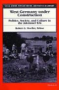 West Germany Under Construction: Politics, Society, and Culture in the Adenauer Era