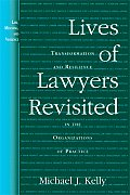 Lives of Lawyers Revisited : Transformation and Resilience in the Organizations of Practice (07 Edition)