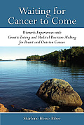 Waiting for Cancer to Come: Women's Experiences with Genetic Testing and Medical Decision Making for Breast and Ovarian Cancer