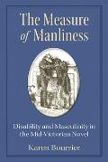 The Measure of Manliness: Disability and Masculinity in the Mid-Victorian Novel (Corporealities: Discourses of Disability)