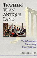 Travelers To An Antique Land The History & Literature of Travel To Greece