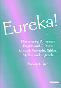 Eureka! : Discovering American English and Culture Through Proverbs, Fables, Myths, and Legends (99 Edition)