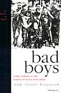 Bad Boys : Public Schools in the Making of Black Masculinity (00 Edition)