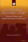 Our Sisters Promised Land Women Politics & Israeli Palestinian Coexistence