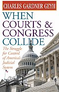 When Courts & Congress Collide: The Struggle for Control of America's Judicial System