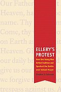 Ellerys Protest How One Young Man Defied Tradition & Sparked the Battle Over School Prayer