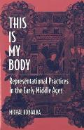 This Is My Body: Representational Practices in the Early Middle Ages