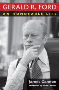 Gerald R. Ford: An Honorable Life by James Cannon