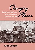 Changing Places Society Culture & Territory in the Saxon Bohemian Borderlands 1870 1946