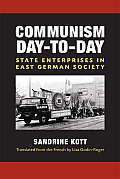 Communism Day-To-Day: State Enterprises in East German Society (Social History, Popular Culture, & Politics in Germany)