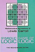 Mathematical Recreations of Lewis Carroll Symbolic Logic & The Game Of Logic Both Books Bound as One