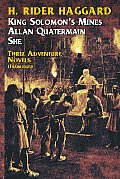 She King Solomons Mines Allan Quatermain Three Adventure Novels of H Rider Haggard