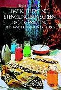Batik Tie Dyeing Stenciling Silk Screen Block Printing The Hand Decoration of Fabrics