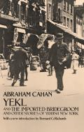 Yekl & the Imported Bridegroom & Other Stories of Yiddish New York