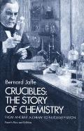 Crucibles The Story of Chemistry from Ancient Alchemy to Nuclear Fission 4th Revised Edition