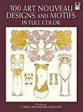 300 Art Nouveau Designs & Motifs in Full Color