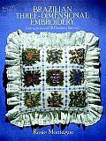 Brazilian Three Dimensional Embroidery Instructions & 50 Transfer Patterns