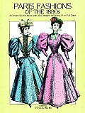 Paris Fashions of the 1890s: A Picture Sourcebook with 350 Designs, Including 24 in Full Color