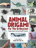 Animal Origami for the Enthusiast Step By Step Instructions in Over 900 Diagrams 25 Original Models