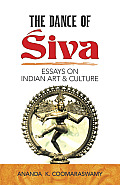 The Dance of Siva Dance of Siva: Essays on Indian Art and Culture Essays on Indian Art and Culture