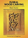 Floral Wood Carving Full Size Patterns & Complete Instructions for 21 Projects
