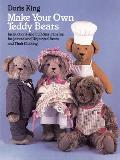 Make Your Own Teddy Bears: Instructions and Full-Size Patterns for Jointed and Unjointed Bears and Their Clothing