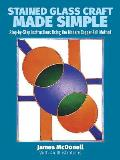 Stained Glass Craft Made Simple: Step-By-Step Instructions Using the Modern Copper-Foil Method (Dover Craft Books)