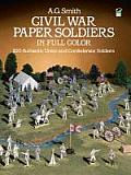 Civil War Paper Soldiers in Full Color 100 Authentic Union & Confederate Soldiers